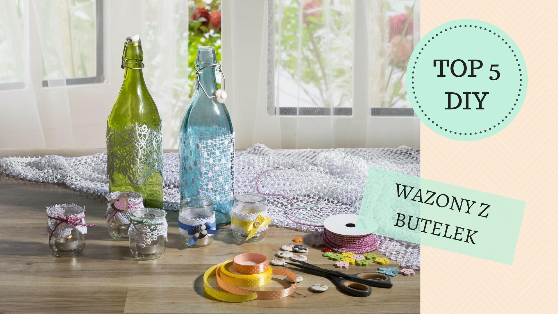 Wazon z butelki i nie tylko, czyli 5 pomysłów na wazony DIY